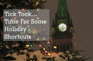 Tick Tock – Time For Some Holiday Shortcuts