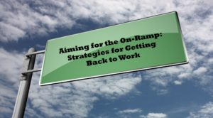 Aiming for the On-Ramp: Strategies for Getting Back to Work