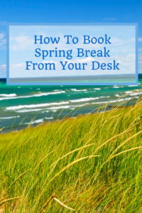 How To Book Spring Break From Your Desk