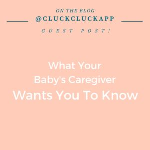 What Your Baby's Caregiver Wants You To Know