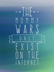 The Mommy Wars Only Exist on the Internet