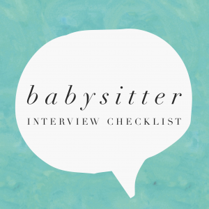 Babysitter and Nanny Interview Checklist
