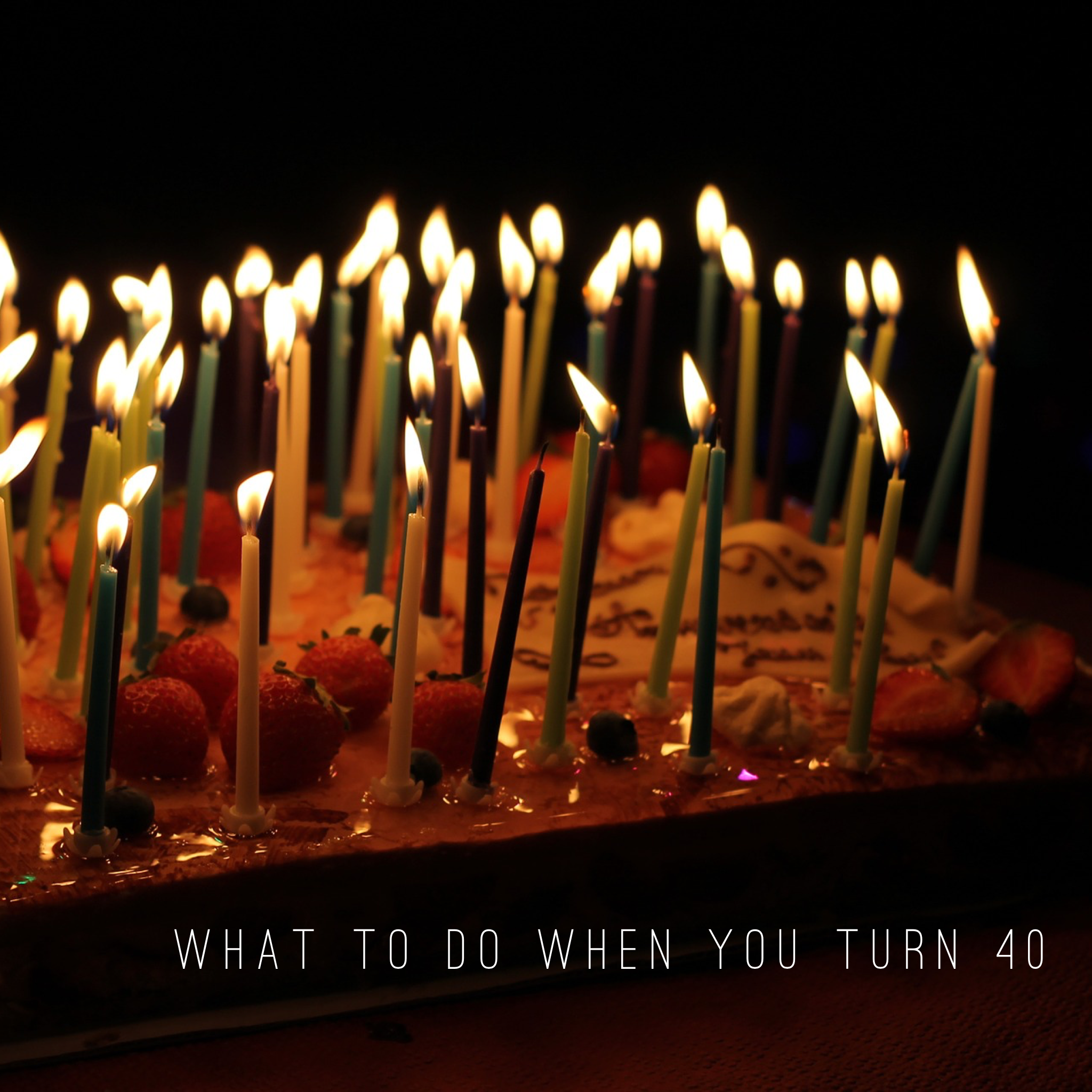 what to do when you turn 40