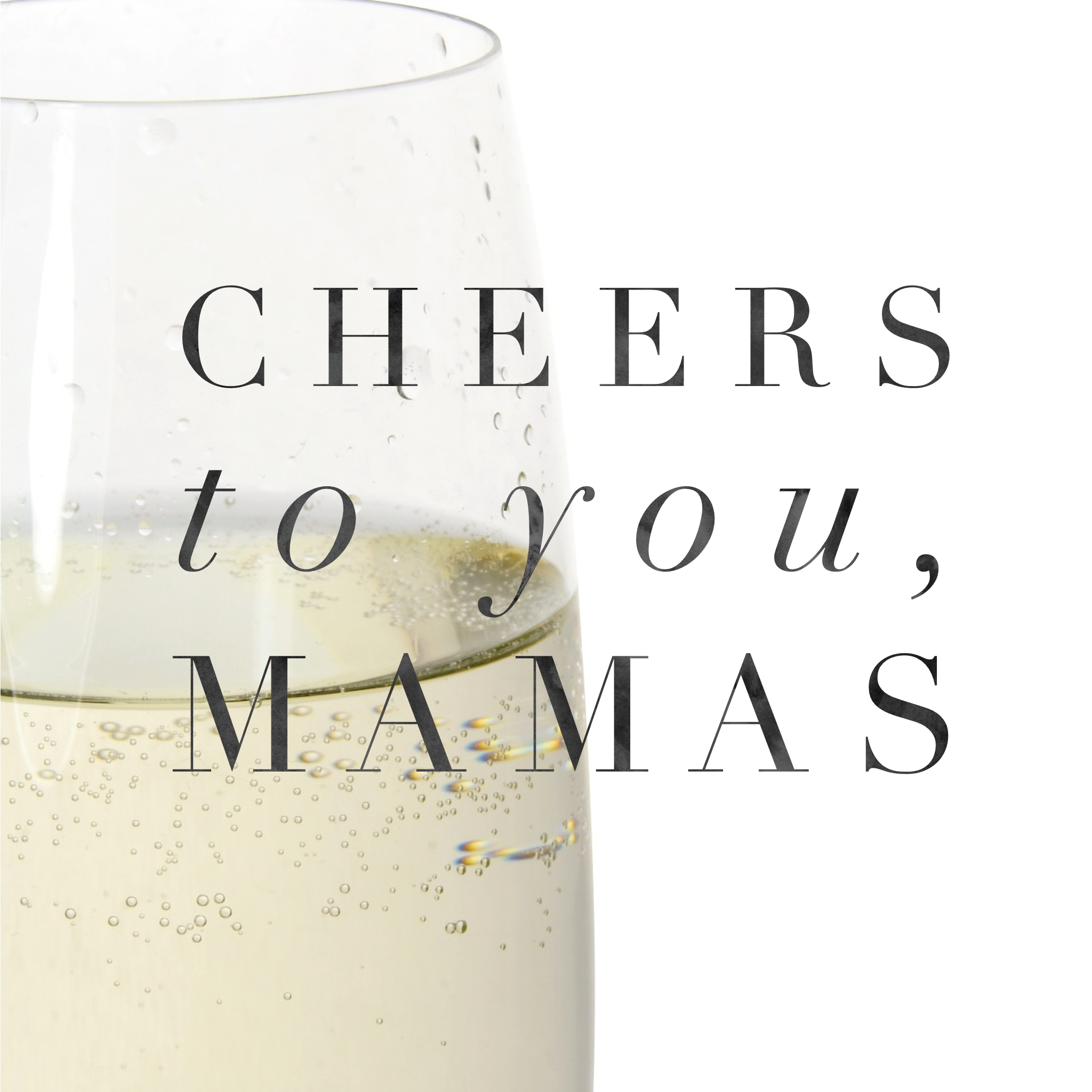 cheers to you mamas