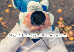 Self-Care In the Age of Trump