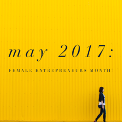 We Hereby Declare May 2017 the Month of the Female Entrepreneur!